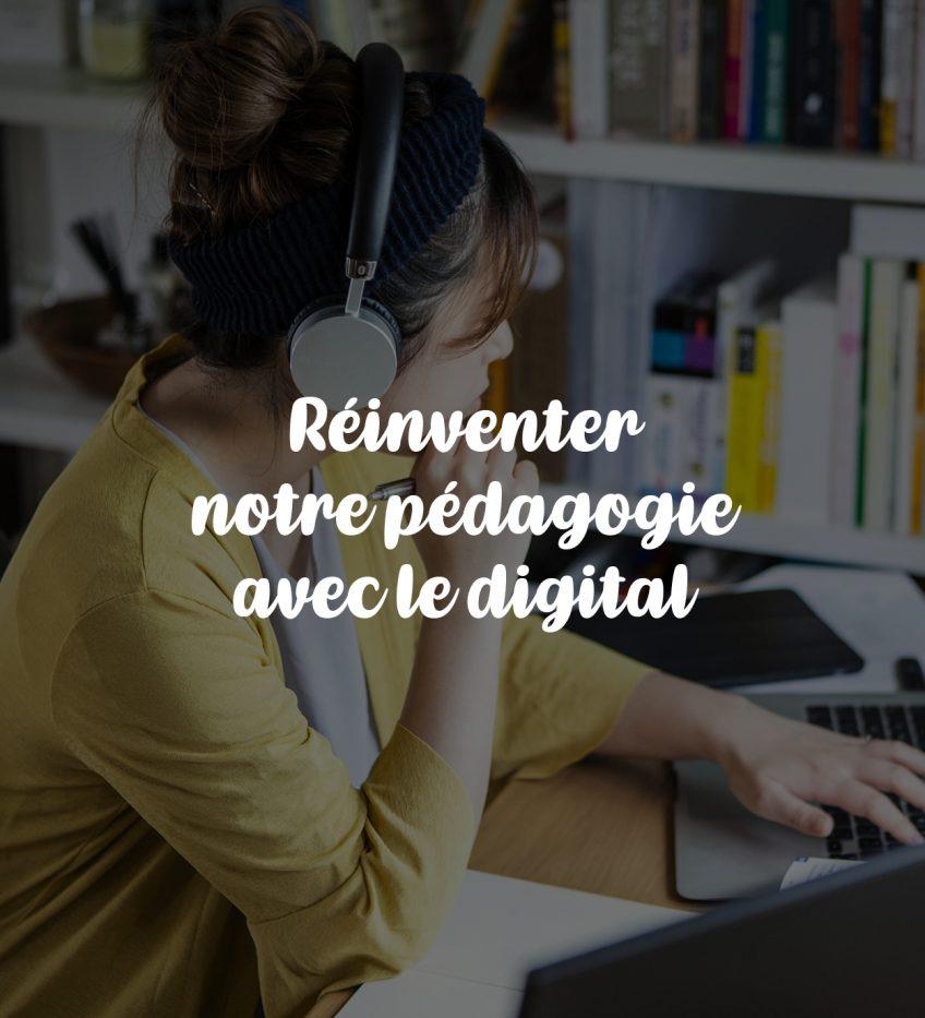 Réinventer notre pédagogie avec le digital !